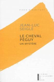 Le cheval Péguy : un mystère - Jean-LucSeigle