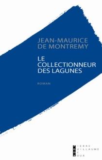Le collectionneur des lagunes - Jean-Maurice deMontrémy
