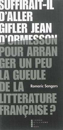 Suffirait-il d'aller gifler Jean d'Ormesson pour arranger un peu la gueule de la littérature française ?| Suivi de Pneuma - RomaricSangars