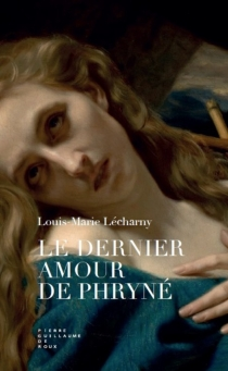 Le dernier amour de Phryné - Louis-MarieLécharny