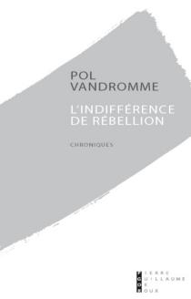 Une indifférence de rébellion - PolVandromme