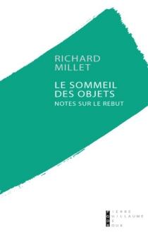 Le sommeil des objets : notes sur le rebut - RichardMillet