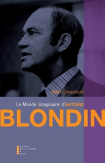 Le monde imaginaire d'Antoine Blondin : essai - AlainCresciucci