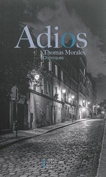 Adios : éloge du monde d'avant - ThomasMorales