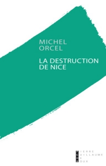 La destruction de Nice - Michel Orcel