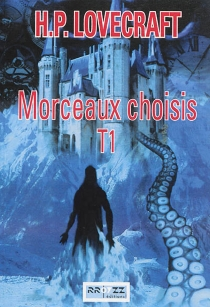 Morceaux choisis | Volume 1 - Howard PhillipsLovecraft