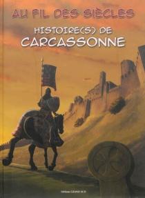 Histoire(s) de Carcassonne : au fil des siècles -