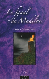 Le fanal de Madeloc : polar historique - PatrickDombrowsky