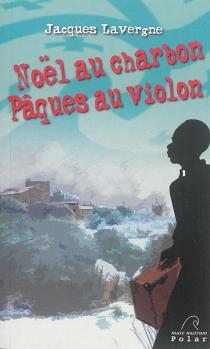 Noël au charbon : Pâques au violon : polar - JacquesLavergne
