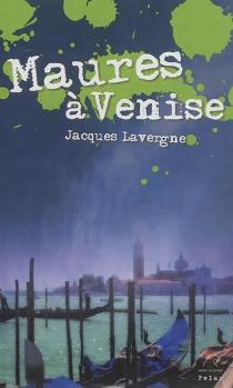 Maures à Venise : polar - JacquesLavergne