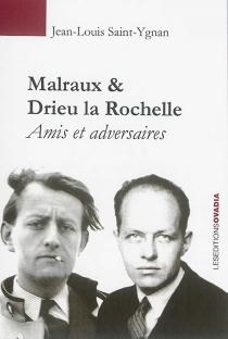 Malraux et Drieu La Rochelle : amis et adversaires - Jean-LouisSaint-Ygnan