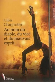 Au nom du diable, du vice et du mauvais esprit - GillesCharpentier