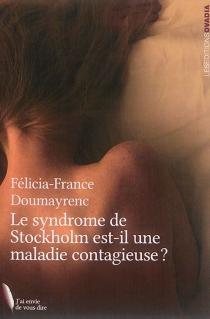 Le syndrome de Stockholm est-il une maladie contagieuse ? - Félicia FranceDoumayrenc