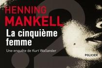 La cinquième femme : une enquête de Kurt Wallander : policier - HenningMankell
