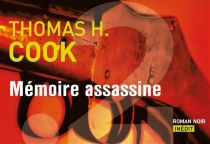 Mémoire assassine : roman noir - Thomas H. Cook