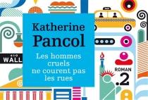 Les hommes cruels ne courent pas les rues - KatherinePancol