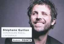 Chroniques radio : l'intégrale : 2008-2010 - StéphaneGuillon