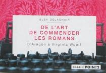 De l'art de commencer les romans : d'Aragon à Virginia Woolf - ElsaDelachair