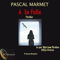 A la folie : thriller - PascalMarmet