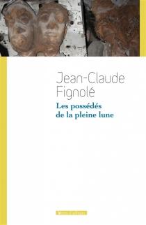 Les possédés de la pleine lune - Jean-ClaudeFignolé