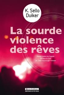 La sourde violence des rêves - K. SelloDuiker