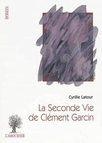 La seconde vie de Clément Garcin - CyrilleLatour