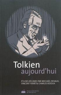 Tolkien aujourd'hui : colloque de Rambures (13-15 juin 2008) -