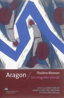 Aragon, Théâtre-roman : un singulier pluriel -