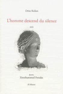 L'homme descend du silence : récit - DrissKsikes