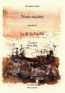 Noir-racine| Précédé de Le fil de l'oubli - FrançoiseAscal