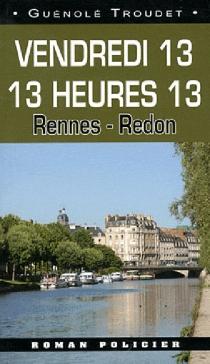 Vendredi 13 : 13 heures 13 : Rennes-Redon - GuénoléTroudet