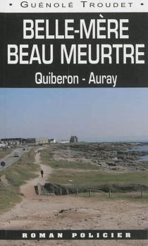 Belle-mère, beau meurtre : Quiberon-Auray - GuénoléTroudet