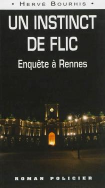 Un instinct de flic : enquête à Rennes - HervéBourhis
