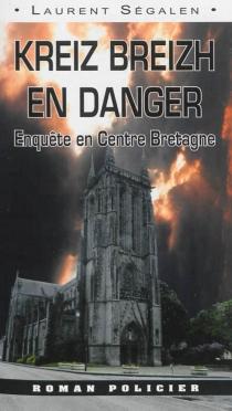 Kreiz Breizh en danger : enquête en Centre-Bretagne - LaurentSégalen
