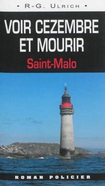 Voir Cézembre et mourir : Saint-Malo - Roger-GuyUlrich