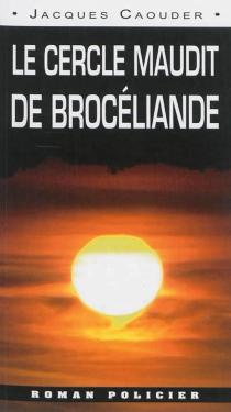 Le cercle maudit de Brocéliande : la naissance du Pentacle Brittany - JacquesCaouder