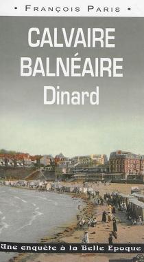 Calvaire balnéaire : Dinard : une enquête à la Belle Epoque - FrançoisParis