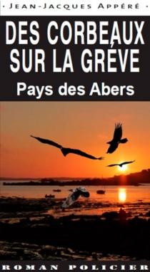 Des corbeaux sur la grève : Pays des Abers - Jean-JacquesAppéré