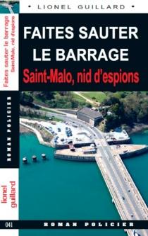 Faites sauter le barrage : Saint-Malo, nid d'espions - LionelGuillard