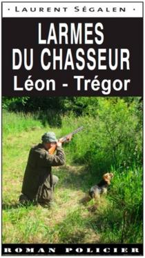 Larmes du chasseur : Léon-Trégor - LaurentSégalen