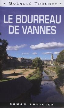 Le bourreau de Vannes - GuénoléTroudet