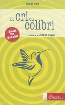 Le cri du colibri : le roman de la transition - MichelHutt