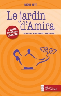 Le jardin d'Amira : le roman incroyablement comestible - MichelHutt
