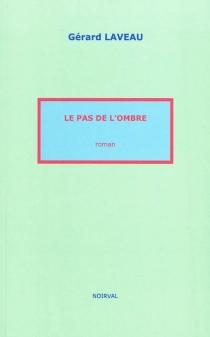 Le pas de l'ombre : roman - GérardLaveau