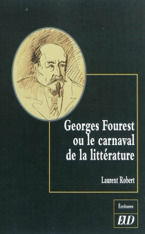 Georges Fourest ou Le carnaval de la littérature - Laurent Robert