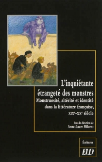 L'inquiétante étrangeté des monstres : monstruosité, altérité et identité dans la littérature française : XIXe-XXe siècle -