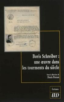 Boris Schreiber : une oeuvre dans les tourments d'un siècle -