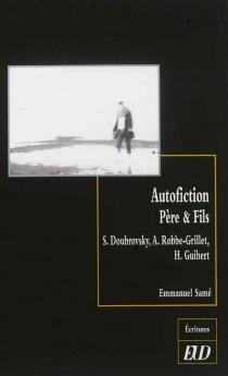 Autofiction, père et fils : S. Doubrovsky, A. Robbe-Grillet, H. Guibert - EmmanuelSamé