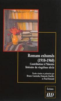 Romans exhumés, 1910-1960 : contribution à l'histoire littéraire du vingtième siècle -