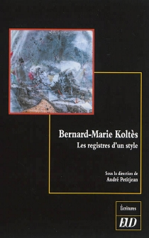 Bernard-Marie Koltès : les registres d'un style -